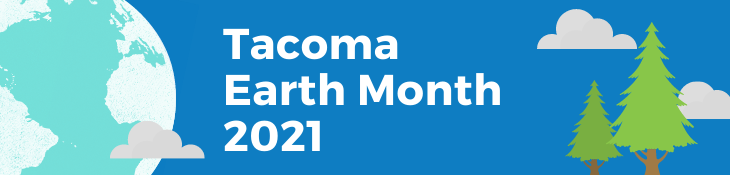 Tacoma Earth Month 2021 banner
